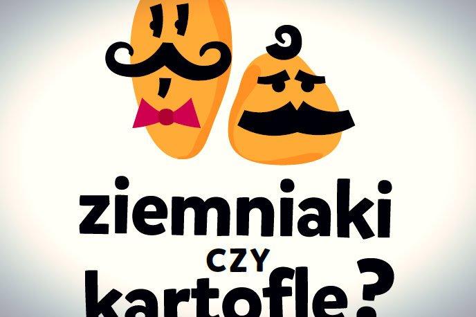 """""""Ziemniaki czy kartofle? Wybierz, smakuj i jedz"""" to kampania, która kosztuje ponad 150 tys. zł. Tak wygląda plakat promocyjny"""